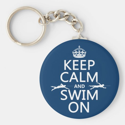 Keep Calm and Swim On (in any color) Key Chains
