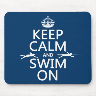 Keep Calm and Swim On (in any color) Mouse Mat
