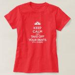 Keep Calm and Take Off Your Pants (I'm a Nurse) Shirts