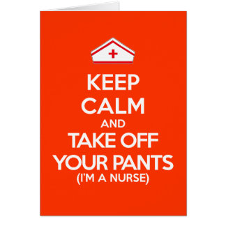 Keep Calm and Take Off Your Pants (I'm Nurse) Greeting Card