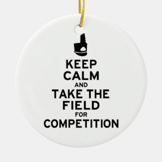 Keep Calm and Take the Field for Competition Ornament