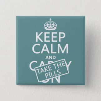 Keep Calm and Take The Pills (in all colors) 15 Cm Square Badge