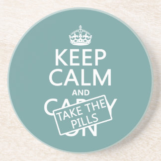 Keep Calm and Take The Pills (in all colors) Coaster