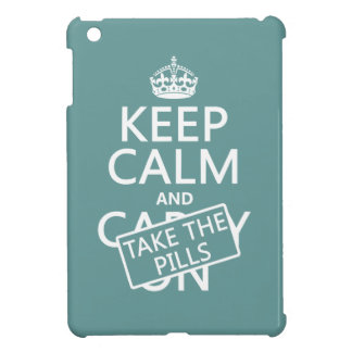 Keep Calm and Take The Pills (in all colors) Cover For The iPad Mini