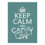 Keep Calm and Take The Pills (in all colours) Poster