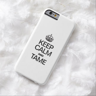 KEEP CALM AND TAME BARELY THERE iPhone 6 CASE