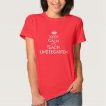 Keep Calm and Teach Kindergarten Tshirts