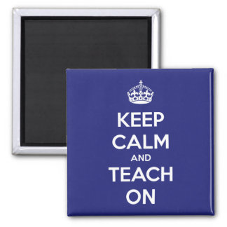 Keep Calm and Teach On Blue Square Magnet