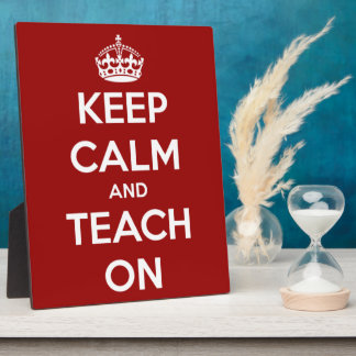 Keep Calm and Teach On Red Plaque