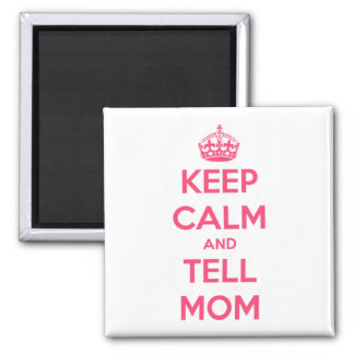 Keep Calm and Tell Mom Pink Square Magnet