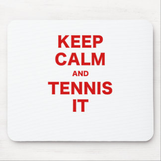 Keep Calm and Tennis It Mousepads