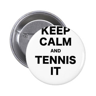 Keep Calm and Tennis It Pinback Buttons