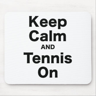 Keep Calm and Tennis On Mouse Pads