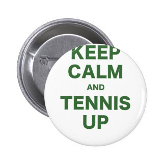 Keep Calm and Tennis Up Pinback Buttons