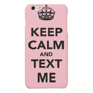 Keep Calm and Text Me Iphone Case iPhone 6 Plus Case