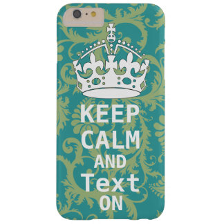 KEEP CALM AND Text ON change teal any color Barely There iPhone 6 Plus Case