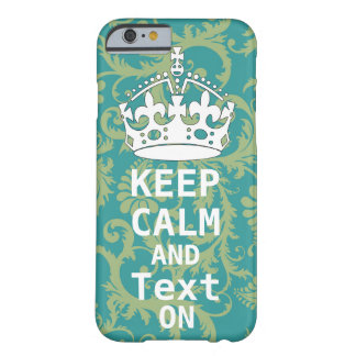 KEEP CALM AND Text ON change teal any color Barely There iPhone 6 Case