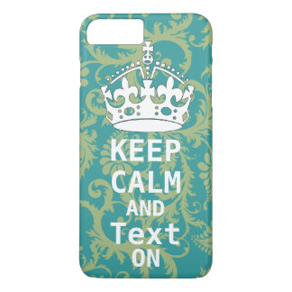 KEEP CALM AND Text ON change teal any color iPhone 7 Plus Case