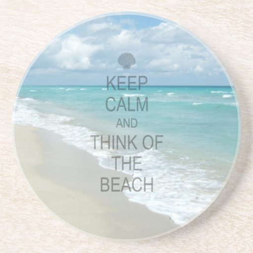 Keep Calm and Think of the Beach Coasters