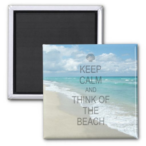 Keep Calm and Think of the Beach Fridge Magnet
