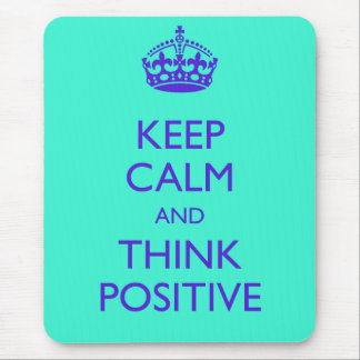 KEEP CALM AND THINK POSITIVE MOUSE MAT