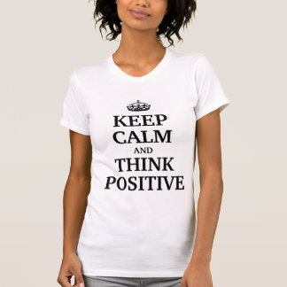 Keep calm and think positive t shirt