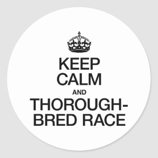 KEEP CALM AND THOROUGHBRED RACE ROUND STICKERS