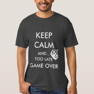 KEEP CALM AND... TOO LATE GAME OVER TEE SHIRT