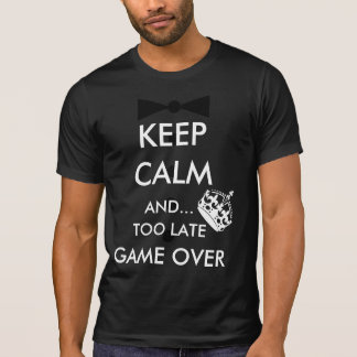 KEEP CALM AND... TOO LATE GAME OVER SHIRT
