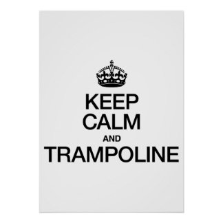 KEEP CALM AND TRAMPOLINE POSTER