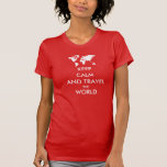 Keep calm and travel the world tee shirt