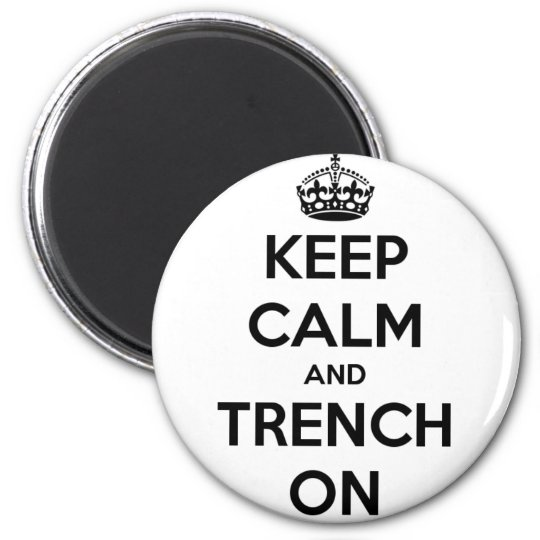 Keep Calm And Trench On Fridge Magnet