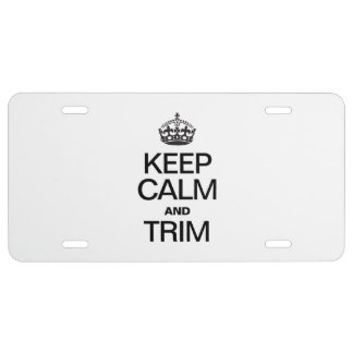 KEEP CALM AND TRIM LICENSE PLATE