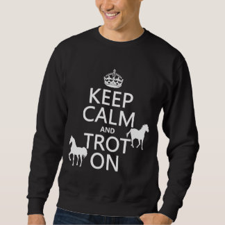 Keep Calm and Trot On - Horses - All Colors Sweatshirt