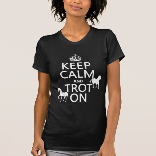 Keep Calm and Trot On - Horses - All Colors T Shirts