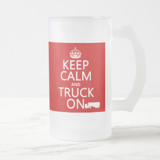 Keep Calm and Truck On (in any color) Frosted Glass Mug