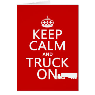 Keep Calm and Truck On (in any color) Greeting Card