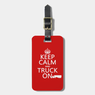 Keep Calm and Truck On (in any color) Luggage Tag