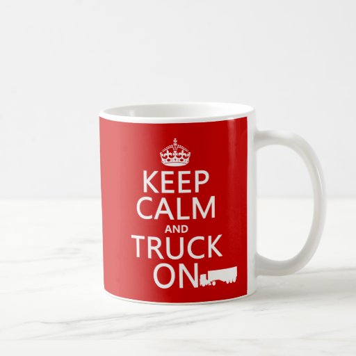 Keep Calm and Truck On (in any color) Mugs