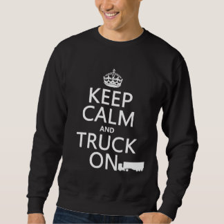 Keep Calm and Truck On (in any color) Sweatshirt