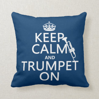 Keep Calm and Trumpet On (any background color) Cushion