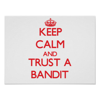 Keep Calm and Trust a Bandit Posters
