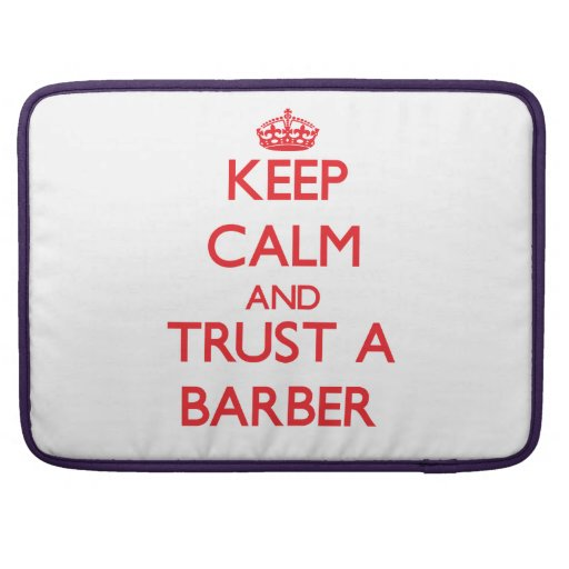 Keep Calm and Trust a Barber Sleeves For MacBook Pro