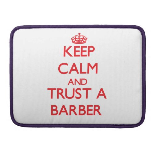 Keep Calm and Trust a Barber Sleeve For MacBook Pro