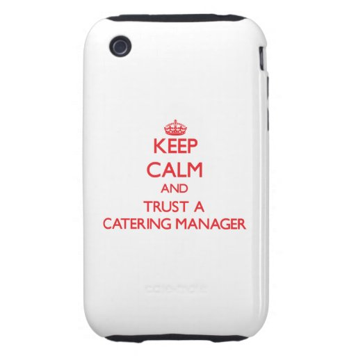 Keep Calm and Trust a Catering Manager Tough iPhone 3 Case