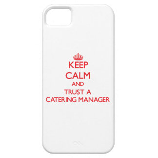 Keep Calm and Trust a Catering Manager iPhone 5 Cases