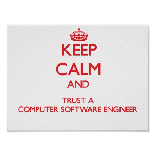 Keep Calm and Trust a Computer Software Engineer Posters