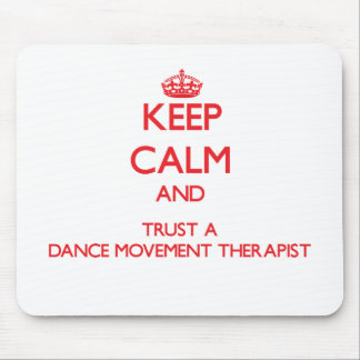 Keep Calm and Trust a Dance Movement arapist Mouse Pad