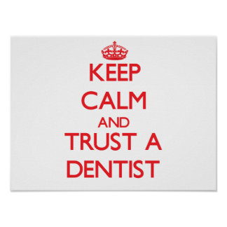 Keep Calm and Trust a Dentist Posters