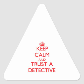Keep Calm and Trust a Detective Triangle Stickers
